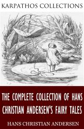 The Complete Collection of Hans Christian Andersen's Fairy Tales