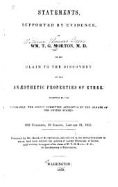 Statements, supported by evidence, of Wm. T.G. Morton on his claim to the discovery of the anaesthetic properties of ether submitted to the honorable the select committee appointed by the Senate of the United States: 32d Congress, 2d session, January 21, 1853