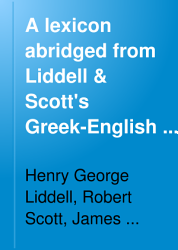 A Lexicon Abridged from Liddell and Scott s Greek English Lexicon PDF