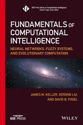 Fundamentals of Computational Intelligence: Neural Networks, Fuzzy Systems, and Evolutionary Computation