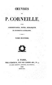 Oeuvres de P. Corneille: avec commentaires, notes, remarques et jugements littéraires, Volume8