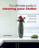 The Ultimate Guide to Clearing Your Clutter
