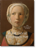What Great Paintings Say  100 Masterpieces in Detail PDF