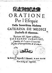 Oratione per l'esequie della serenissima madama Caterina de' Medici duchessa di Mantoua. Recitata dal signor abbate Gherardo Saracini, caualier di Santo Stefano nella metropolitana di Siena