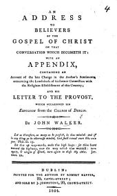 An Address to Believers of the Gospel of Christ on that conversation which becometh it: with an appendix, etc