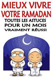 Mieux vivre votre ramadan : Toutes les astuces pour un mois vraiment réussi