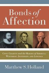 Bonds of Affection: Civic Charity and the Making of America--Winthrop, Jefferson, and Lincoln