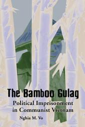 The Bamboo Gulag: Political Imprisonment in Communist Vietnam