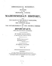 Chronological Retrospect, Or Memoirs of the Principal Events of Mahommedan History from the Death of the Arabian Legislator to the Accession of the Emperor Akbar and the Establishment of the Moghul Empire in Hindustaun. From Original Persian Authorities: Volume 2