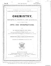 Chemistry: Theoretical, Practical, and Analytical, as Applied and Relating to the Arts and Manufactures, Volume 2