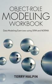 Object-Role Modeling Workbook: Data Modeling Exercises using ORM and NORMA