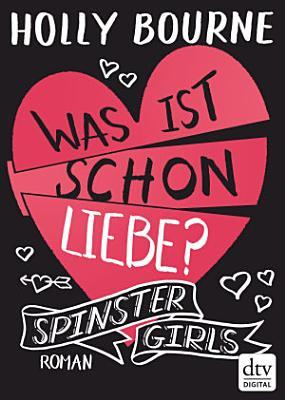 Spinster Girls 3     Was ist schon Liebe  PDF