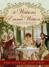 The Watsons and Emma Watson: Jane Austen's Unfinished Novel Completed by Joan Aiken