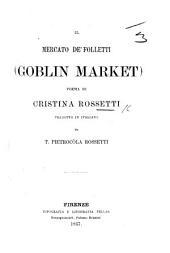 Il Mercato de Folletti (Goblin Market); poema ... tradotto in Italiano di T. P. Rossetti