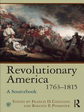 Revolutionary America, 1763–1815: A Sourcebook