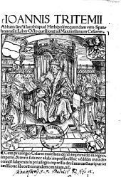 Joannis Tritemii abbatis sancti Jacobi apud Herbipolim, quondam vero Spanhemensis, liber octo questionum ad Maximilianum Cesarem ...