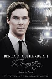 Benedict Cumberbatch, In Transition: An Unauthorised Performance Biography