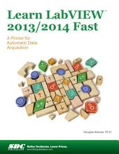 Learn LabVIEW 2013 / 2014 Fast: A Primer for Automatic Data Acquisition
