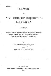 Report of a Mission of Inquiry to Lebanon in 1870: Undertaken at the Request of the Foreign Missions Committee of the Free Church of Scotland and the Lebanon Schools Committee