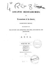 Asiatic researches or transactions of the Society instituted in Bengal, for inquiring into the history and antiquities, the arts, sciences, and literature, of Asia: Volume 15