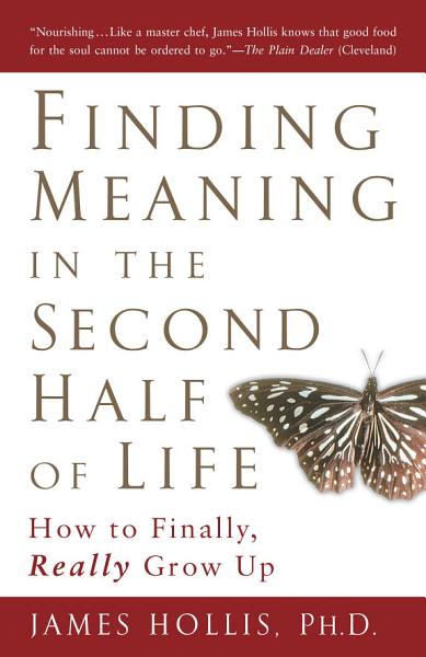 Download Finding Meaning in the Second Half of Life Book