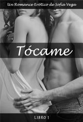 Tócame - Libro 1: Un Romance Erótico de Sofía Vega