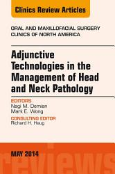 Adjunctive Technologies In The Management Of Head And Neck Pathology An Issue Of Oral And Maxillofacial Clinics Of North America E Book Book PDF