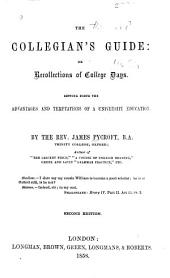 The Collegian's Guide: Or, Recollections of College Days, Setting Forth the Advantages and Temptations of a University Education