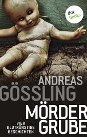 Mördergrube: Vier blutrünstige Geschichten