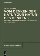 Vom Denken der Natur zur Natur des Denkens: Ibn Baggas Theorie der Potenz als Grundlegung der Psychologie