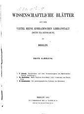Wissenschaftliche Blätter aus der Veitel-Heine-Ephraim'schen Lehranstalt in Berlin: Band 1