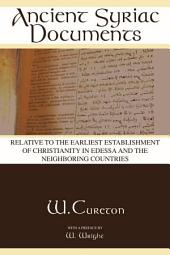 Ancient Syriac Documents: Relative to the earliest establishment of Christianity in Edessa and the neighboring countries
