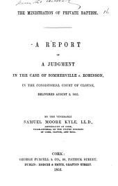 The ministration of private baptism, a report of a judgment in the case of Sommerville v. Robinson: Volume 16