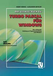 Das Vieweg Buch zu Turbo Pascal für Windows: Eine umfassende Anleitung zur Programmentwicklung unter Windows