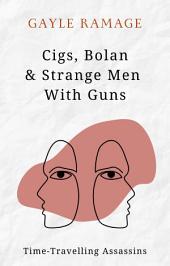 Cigs, Bolan & Strange Men With Guns