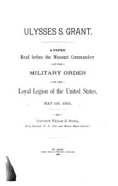 Ulysses S. Grant: A Paper Read Before the Missouri Commandery of the Military Order of the Loyal Legion of the United States, May 1st, 1886