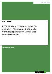 E.T.A. Hoffmann: Meister Floh - Die optischen Phänomene im Text als Verbindung zwischen Liebes- und Wissensthematik