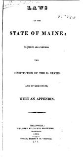Laws of the State of Maine: To which are Prefixed the Constitution of the U. States and of Said State, with an Appendix, Volume 2