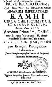 Brevis relatio eorum quae spectant ad declarationem Sinarum imperatoris Kamhi circa Caeli, Confucii et Avorum cultum: datam anno 1700 ...