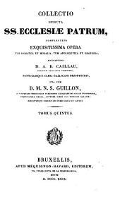 Collectio selecta ss. ecclesiae patrum: complectens exquisitissima opera tum dogmatica et moralia, tum apologetica et oratoria, Volumes 5-6
