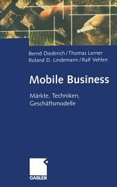 Mobile Business: Märkte, Techniken, Geschäftsmodelle