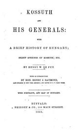 Kossuth and His Generals: With a Brief History of Hungary; Select Speeches of Kossuth; Etc
