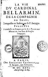 La Vie du cardinal Bellarmin,...