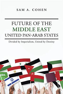 Future of the Middle East   United Pan Arab States PDF