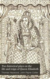 Two Historical Plays on the Life and Reign of Queen Elizabeth: Volume 6