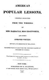 American Popular Lessons: Chiefly Selected from the Writings of Mrs. Barbauld, Miss Edgeworth, and Other Approved Writers