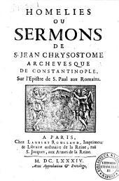 Homelies ou Sermons de S. Jean Chrysostome archevesque de Constantinople, sur l'Epistre de S. Paul aux Romains