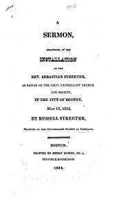 A sermon, delivered at the installation of the Rev. Sebastian Streeter: as pastor of the First Universalist Church and Society, in the city of Boston, May 13, 1824 ...