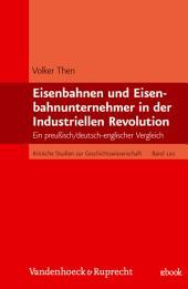 Eisenbahnen und Eisenbahnunternehmer in der Industriellen Revolution: Ein preußisch/deutsch-englischer Vergleich