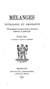 Mélanges satiriques et amusants: tirés de quelques ouvrages curieux, anciens ou modernes